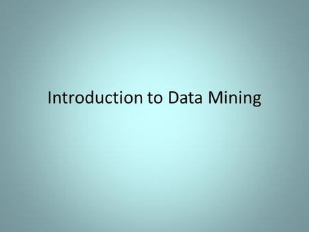 Introduction to Data Mining. Why Mine the Data? Lots of data is being collected and warehoused – Web data, e-commerce – purchases at department/ grocery.