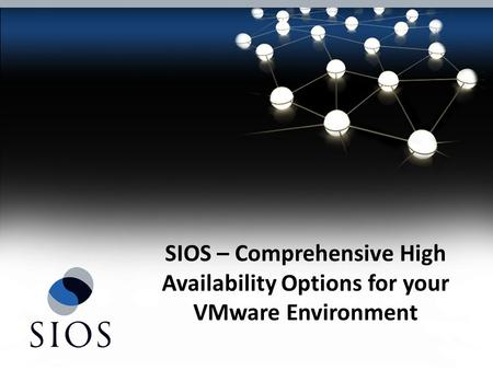 SIOS – Comprehensive High Availability Options for your VMware Environment.