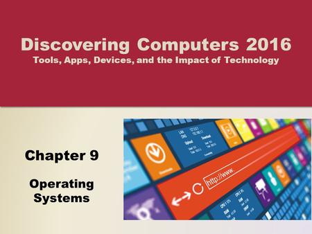 Chapter 9 Operating Systems Discovering Computers 2016 Tools, Apps, Devices, and the Impact of Technology.