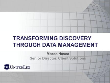 Marco Nasca Senior Director, Client Solutions TRANSFORMING DISCOVERY THROUGH DATA MANAGEMENT.