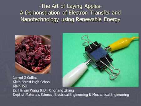 -The Art of Laying Apples- A Demonstration of Electron Transfer and Nanotechnology using Renewable Energy Jarrod G Collins Klein Forest High School Klein.
