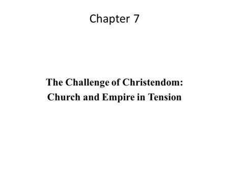 Chapter 7 The Challenge of Christendom: Church and Empire in Tension.