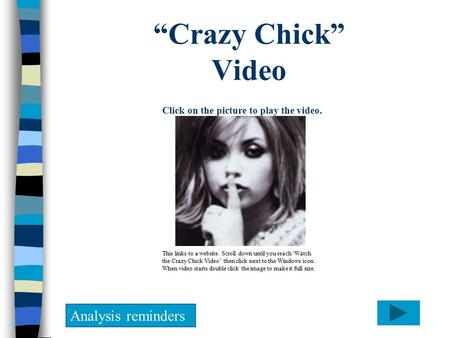 """Crazy Chick"" Video Analysis reminders Click on the picture to play the video. This links to a website. Scroll down until you reach 'Watch the Crazy Chick."