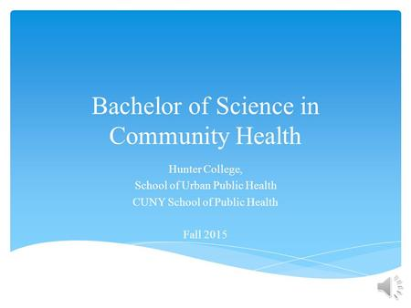 Bachelor of Science in Community Health Hunter College, School of Urban Public Health CUNY School of Public Health Fall 2015.