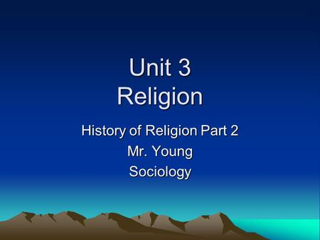 Unit 3 Religion History of Religion Part 2 Mr. Young Sociology.