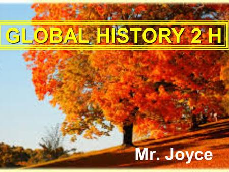 Mr. Joyce GLOBAL HISTORY 2 H. Absent Per. 5, 6, 7 & 8.