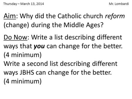 Thursday – March 13, 2014 Mr. Lombardi Do Now: Write a list describing different ways that you can change for the better. (4 minimum) Write a second list.