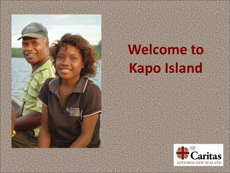 Welcome to Kapo Island. I am going to show you around my place. It is part of a big country called Papua New Guinea.