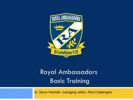 Royal Ambassadors Basic Training M. Steve Heartsill, managing editor, RAs/Challengers.