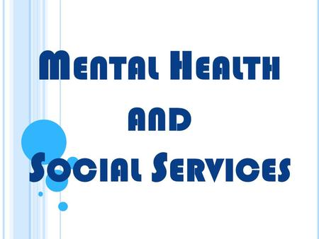 M ENTAL H EALTH AND S OCIAL S ERVICES. B ASIC J OB D UTIES Mental Service workers deal with mental or emotional disorders or the intellectually challenged.