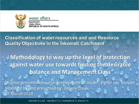 Classification of water resources and and Resource Quality Objectives in the Inkomati Catchment Methodology to way up the level of protection against water.