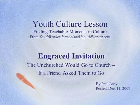Youth Culture Lesson Finding Teachable Moments in Culture From YouthWorker Journal and YouthWorker.com Engraced Invitation The Unchurched Would Go to Church.