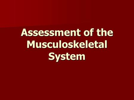 Assessment of the Musculoskeletal System. Skeletal System Bone types Bone types –Long bones, such as the femur, are cylindric with rounded ends; they.
