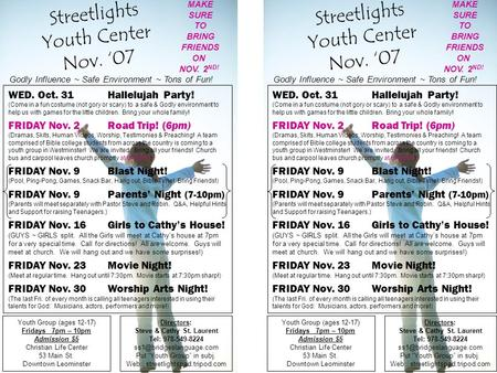Streetlights Youth Center Nov. '07 Youth Group (ages 12-17) Fridays 7pm – 10pm Admission $5 Christian Life Center 53 Main St. Downtown Leominster Directors: