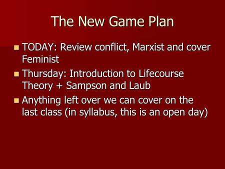 The New Game Plan TODAY: Review conflict, Marxist and cover Feminist TODAY: Review conflict, Marxist and cover Feminist Thursday: Introduction to Lifecourse.