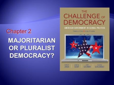 Chapter 2 MAJORITARIAN OR PLURALIST DEMOCRACY?. Learning Outcomes 2.1 Distinguish between the two theories of democratic government used in political.