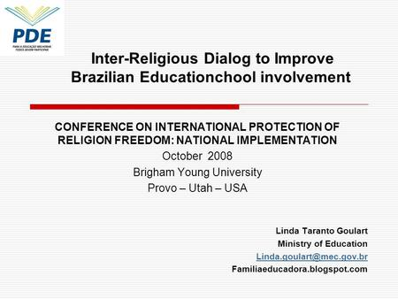 CONFERENCE ON INTERNATIONAL PROTECTION OF RELIGION FREEDOM: NATIONAL IMPLEMENTATION October 2008 Brigham Young University Provo – Utah – USA Linda Taranto.