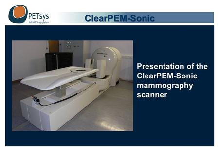 Presentation of the ClearPEM-Sonic mammography scanner ClearPEM-Sonic.