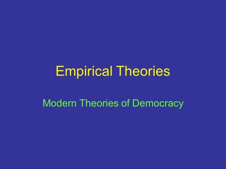 Empirical Theories Modern Theories of Democracy. Create in your notebook Gov't SystemsDefinition (Who is allowed to participate?) Examples Monarchy Constitutional.