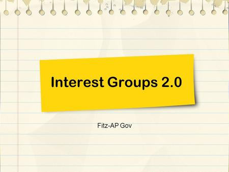 Interest Groups 2.0 Fitz-AP Gov. Focus: What do you get out of joining a Facebook group? How many do you belong to?