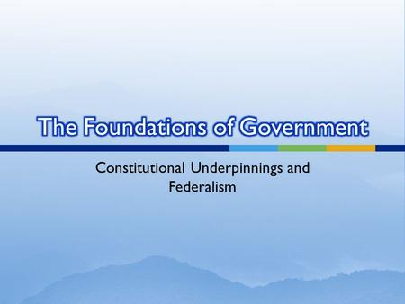 Constitutional Underpinnings and Federalism.  The Influence of the European Enlightenment  Every social, economic, and political problem could be solved.