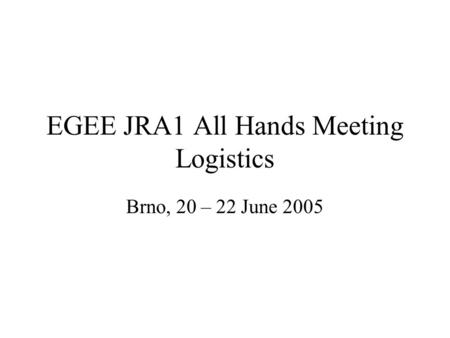 EGEE JRA1 All Hands Meeting Logistics Brno, 20 – 22 June 2005.
