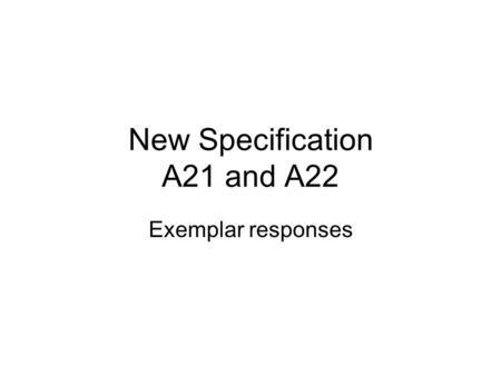 New Specification A21 and A22 Exemplar responses.