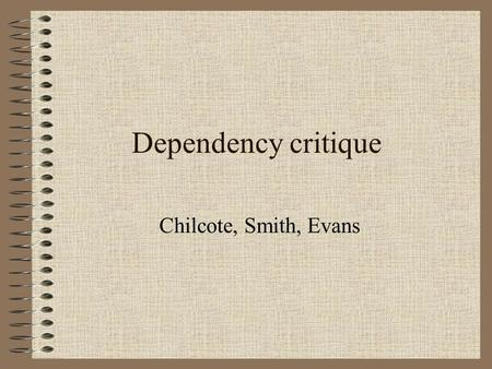 Dependency critique Chilcote, Smith, Evans. Back to Weber & Marx Marx: state monolithic Weber: plurality & legitimate state coercion Marx theory dynamic.
