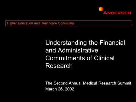 Understanding the Financial and Administrative Commitments of Clinical Research The Second Annual Medical Research Summit March 26, 2002 Higher Education.