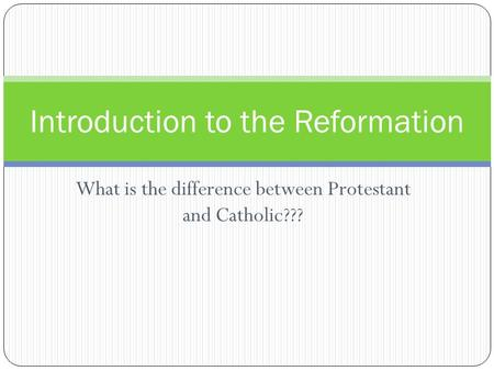 What is the difference between Protestant and Catholic??? Introduction to the Reformation.