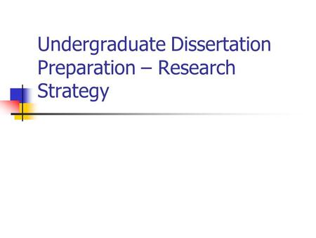 Undergraduate Dissertation Preparation – Research Strategy.