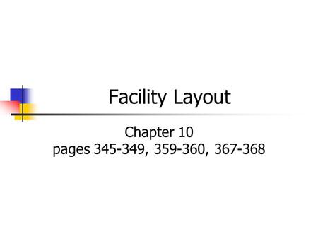 Facility Layout Chapter 10 pages 345-349, 359-360, 367-368.