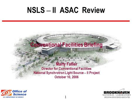 1 BROOKHAVEN SCIENCE ASSOCIATES NSLS – II ASAC Review Conventional Facilities Briefing Marty Fallier Director for Conventional Facilities National Synchrotron.