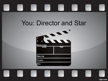 You: Director and Star. Today and Next Week You Will: Make your own movie! You will each get a tablet and will be filming your own video. Use your imagination.