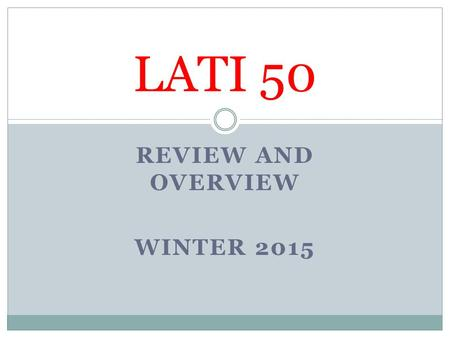 REVIEW AND OVERVIEW WINTER 2015 LATI 50. Why Latin America? It's big It's there It's here It's a mirror It's a paradox.