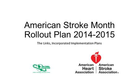 American Stroke Month Rollout Plan 2014-2015 The Links, Incorporated Implementation Plans.