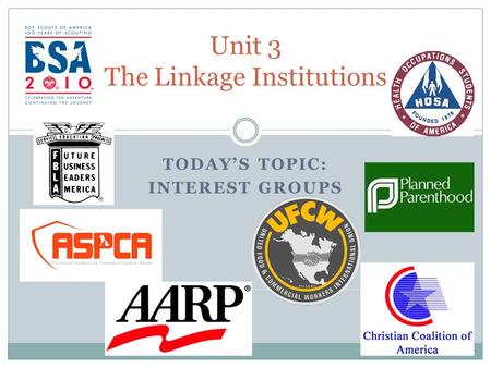 TODAY'S TOPIC: INTEREST GROUPS Unit 3 The Linkage Institutions.