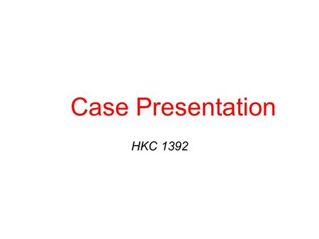 Case Presentation HKC 1392. A 78 y/o man obstructive symptoms Flank pain(_) Gross hematuria(-). LUTS(+)