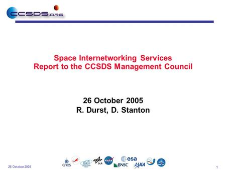1 26 October 2005 Space Internetworking Services Report to the CCSDS Management Council 26 October 2005 R. Durst, D. Stanton.