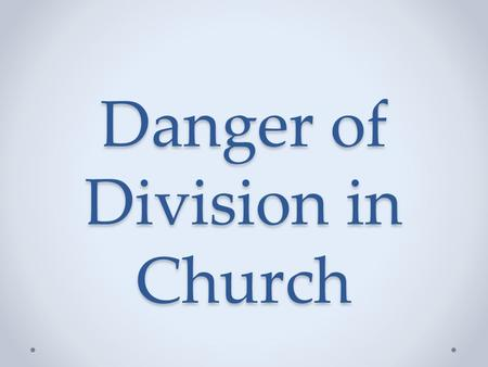 Danger of Division in Church. 1 Corinthians 1:10 10 I appeal to you, brothers and sisters, in the name of our Lord Jesus Christ, that all of you agree.