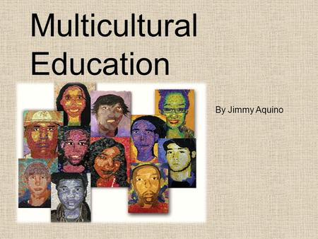 Multicultural Education By Jimmy Aquino. Multicultural Education Multicultural education is a field of study and an emerging discipline whose major aim.