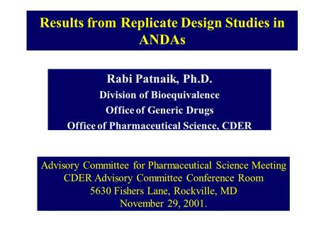Results from Replicate Design Studies in ANDAs Rabi Patnaik, Ph.D. Division of Bioequivalence Office of Generic Drugs Office of Pharmaceutical Science,