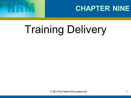 1© 2013 by Nelson Education Ltd. CHAPTER NINE Training Delivery.