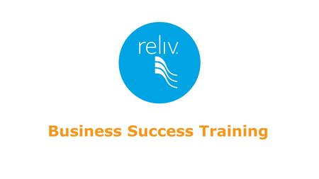 Business Success Training. CIRCLE OF SUCCESS Q: How do you succeed with Reliv? Daily Activity Corporate Support RELIV SYSTEM Business Cycle NEW PEOPLE.