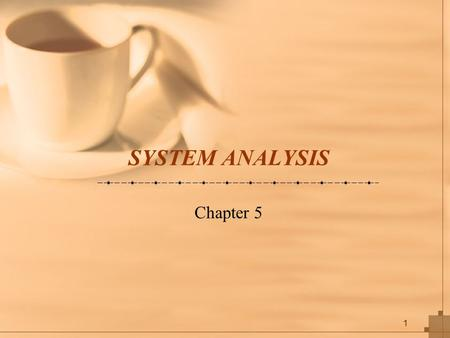 1 SYSTEM ANALYSIS Chapter 5. 2 Key Definitions The As-Is system is the current system and may or may not be computerized The To-Be system is the new system.