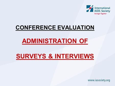 CONFERENCE EVALUATION ADMINISTRATION OF SURVEYS & INTERVIEWS.