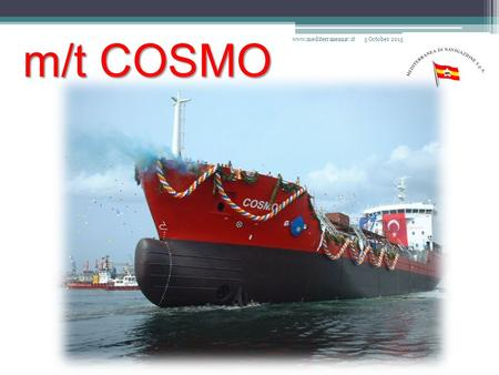 M/t COSMO 5 October 2015www.mediterraneanav.it. 5 October 2015www.mediterraneanav.it.
