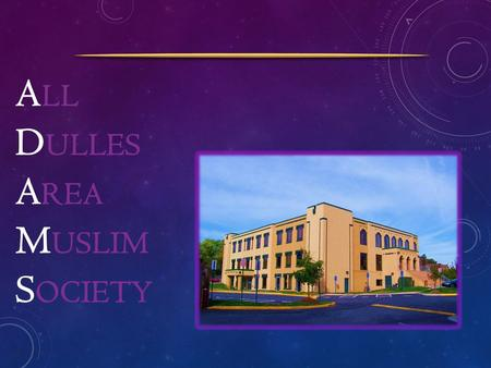A LL D ULLES A REA M USLIM S OCIETY. ADAMS CORE VALUES.