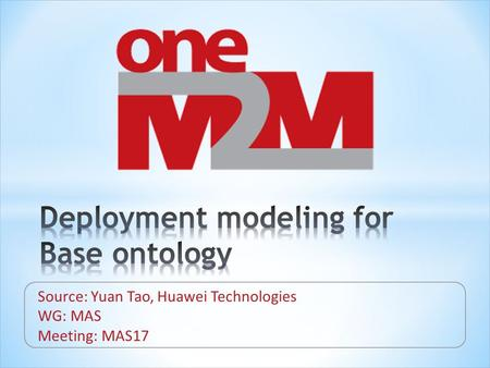 Source: Yuan Tao, Huawei Technologies WG: MAS Meeting: MAS17.