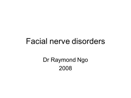 Facial nerve disorders Dr Raymond Ngo 2008. Function of the facial nerve Motor fibers – face and others Parasympathetic fibers to salivary glands Taste.